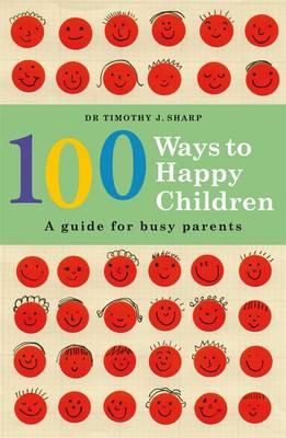 100 Ways to Happy Children by Timothy J. Sharp