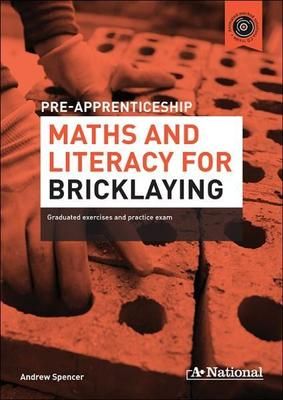 A+ Pre-apprenticeship Maths and Literacy for Bricklaying by Andrew Spencer