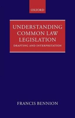 Understanding Common Law Legislation by F.A.R. Bennion