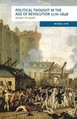Political Thought in the Age of Revolution 1776-1848 by Michael Levin