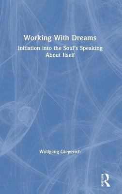 Working With Dreams: Initiation into the Soul's Speaking About Itself book