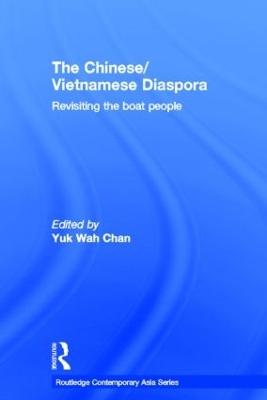 The Chinese/Vietnamese Diaspora by Yuk Wah Chan