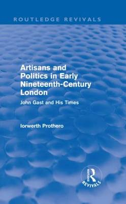 Artisans and Politics in Early Nineteenth-Century London by Iorwerth Prothero