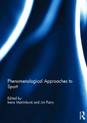 Phenomenological Approaches to Sport by Irena Martinkova