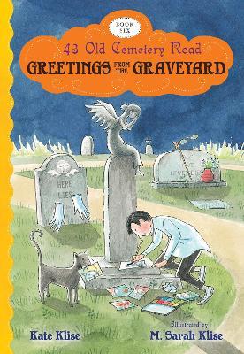 Greetings from the Graveyard: 43 Old Cemetery Road, Bk 6 by Kate Klise