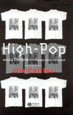 High-Pop: Making Culture into Popular Entertainment by Jim Collins