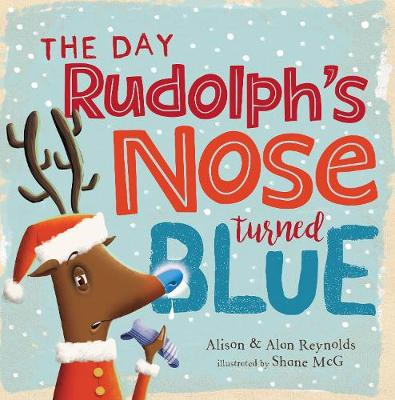 The Day Rudolph's Nose Turned Blue by Alison Reynolds
