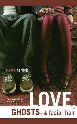 Love, Ghosts, & Facial Hair by Steven Herrick