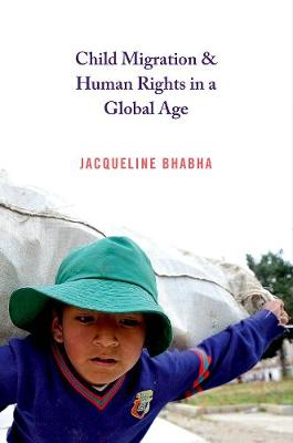 Child Migration and Human Rights in a Global Age by Jacqueline Bhabha