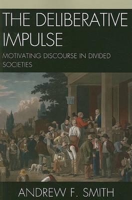 The Deliberative Impulse by Andrew F. Smith