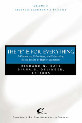 """""""E"""" is for Everything: E-Commerce, E-Business, and E-Learning in the Future of Higher Education by Richard N. Katz"""