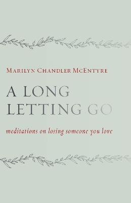 A Long Letting Go by Marilyn Chandler McEntyre
