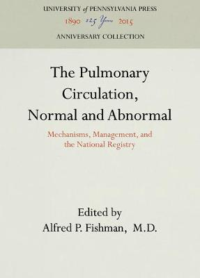 The Pulmonary Circulation, Normal and Abnormal by Alfred P. Fishman