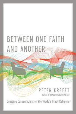 Between One Faith and Another by Peter Kreeft