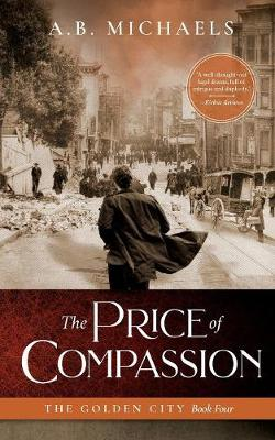 The Price of Compassion: The Golden City Book Four by A B Michaels