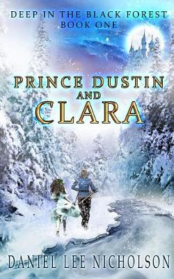 Prince Dustin and Clara: Deep in the Black Forest (Volume 1) by Daniel Lee Nicholson