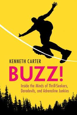 Buzz!: Inside the Minds of Thrill-Seekers, Daredevils, and Adrenaline Junkies by Kenneth Carter