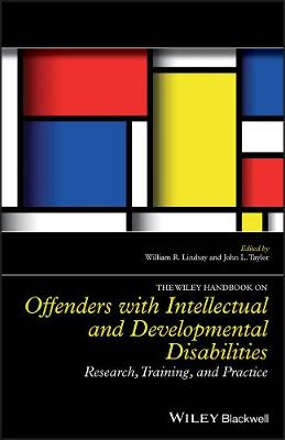 The Wiley Handbook on Offenders with Intellectual and Developmental Disabilities: Research, Training, and Practice by William R. Lindsay