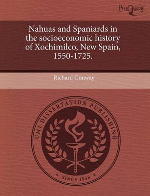Nahuas and Spaniards in the Socioeconomic History of Xochimilco by Richard Conway