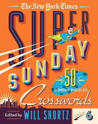 The New York Times Super Sunday Crosswords Volume 6: 50 Sunday Puzzles book