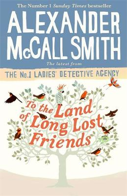 To the Land of Long Lost Friends by Alexander McCall Smith