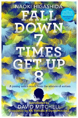 Fall Down Seven Times, Get Up Eight: A young man's voice from the silence of autism by Naoki Higashida