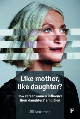Like Mother, Like Daughter?: How Career Women Influence their Daughters' Ambition book