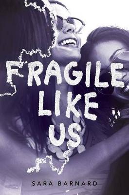 Fragile Like Us by Sara Barnard
