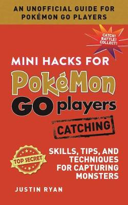 Mini Hacks for Pokemon GO Players: Catching by Justin Ryan