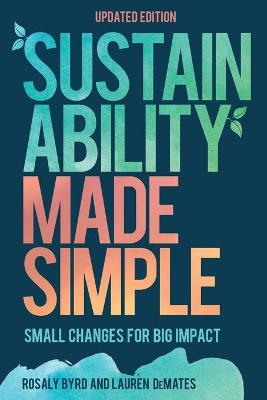 Sustainability Made Simple: Small Changes for Big Impact book