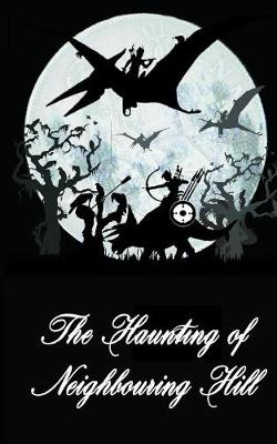 The Haunting of Neighbouring Hill Book 8 by Benjamin Robert Webb