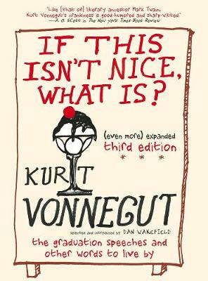 If This Isn't Nice, What Is? by Kurt Vonnegut