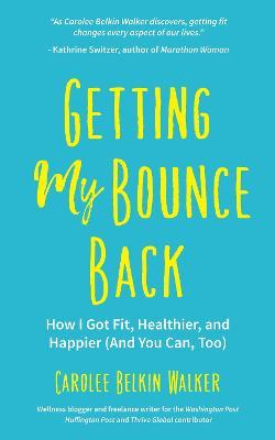Getting My Bounce Back by Carolee Belkin Walker