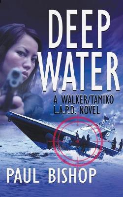 Deep Water: A Walker / Tamiko L.A.P.D. Adventure by Paul Bishop