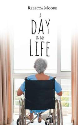 A Day in My Life by Rebecca Moore