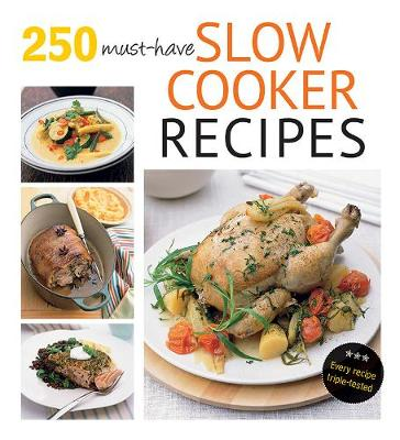 250 must-have slow cooker recipes by