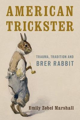 American Trickster: Trauma, Tradition and Brer Rabbit book