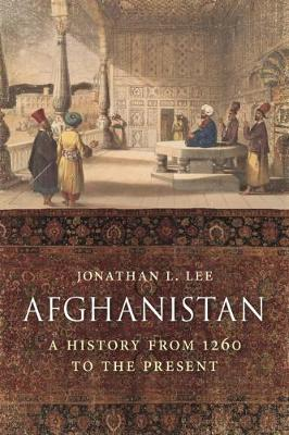 Afghanistan: A History from 1260 to the Present Day by Jonathan Lee