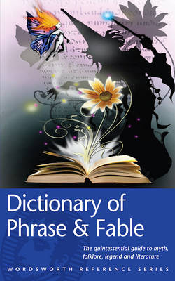 The Dictionary of Phrase and Fable by Ebenezer Cobham Brewer
