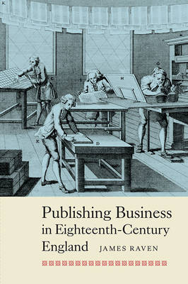 Publishing Business in Eighteenth-Century England by James Raven
