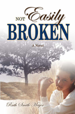 Not Easily Broken by Ruth Smith Meyer