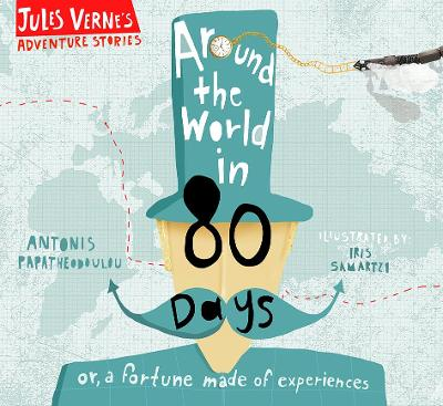 Around the World in Eighty Days: or, a Fortune Made of Experiences by Antonis Papatheodoulou