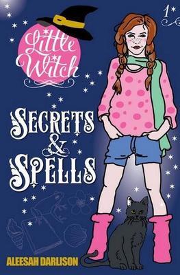Little Witch - Secrets & Spells by Aleesah Darlison