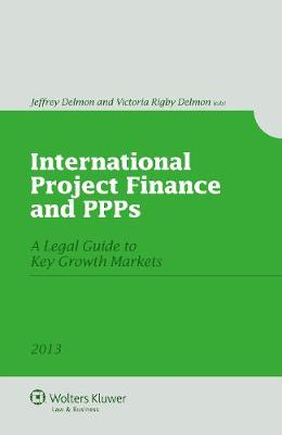 International Project Finance and PPPs: A Legal Guide to Key Growth Markets by Jeffrey Delmon