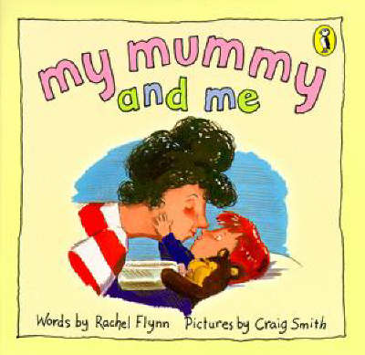 My Mummy and Me by Rachel Flynn