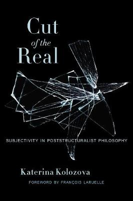 Cut of the Real: Subjectivity in Poststructuralist Philosophy book