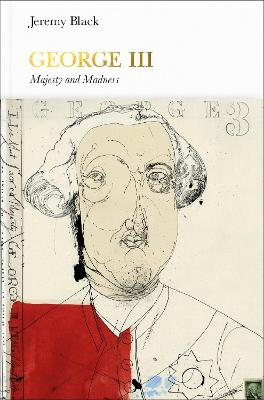 George III (Penguin Monarchs): Madness and Majesty by Jeremy Black