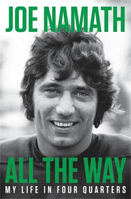 All The Way: My Life in Four Quarters by Joe Namath
