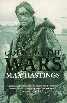 Going to the Wars by Sir Max Hastings