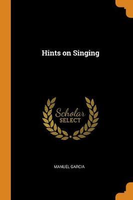 Hints on Singing by Manuel Garcia